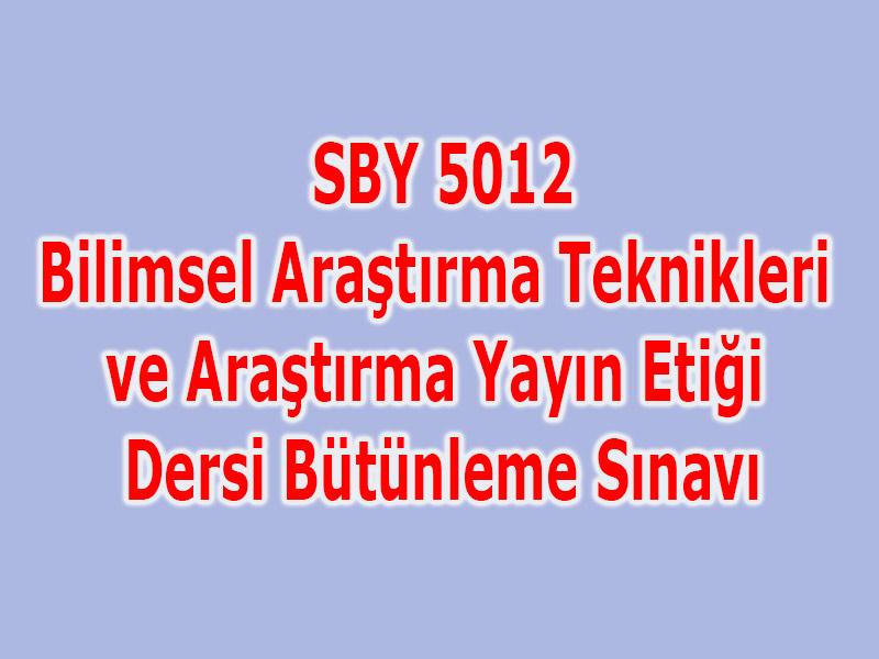 SBY 5012-Bilimsel Araştırma Teknikleri ve Araştırma Yayın Etiği Dersi BütünlemeSınavı